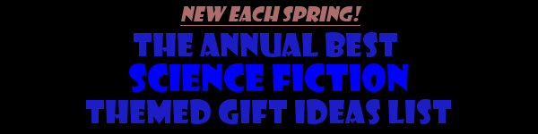 The Annual Best Science Fiction Themned Gift Ideas List
